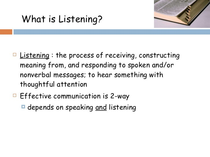 listening process Listening : an important skill and its various aspects babita tyagi deptof professional comm, rkgit, gzb abstract listening skill is key to receiving messages effectively.