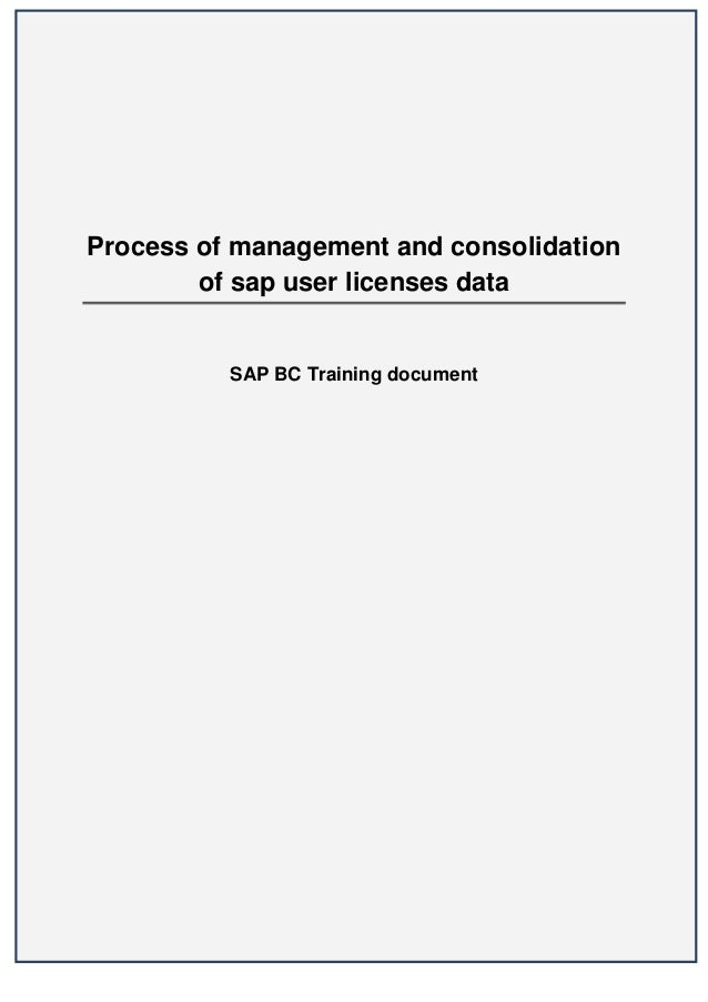 Process of management and consolidation        of sap user licenses data          SAP BC Training document                ...