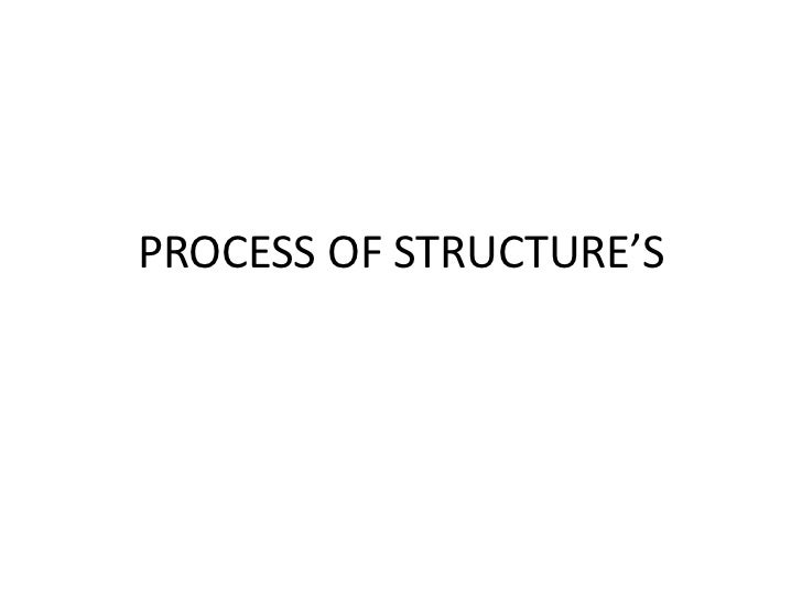PROCESS OF STRUCTURE'S