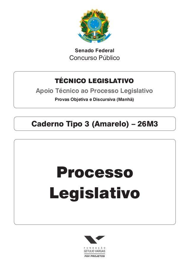 Caderno Tipo 3 (Amarelo) – 26M3 Processo Legislativo TÉCNICO LEGISLATIVO Apoio Técnico ao Processo Legislativo Provas Obje...