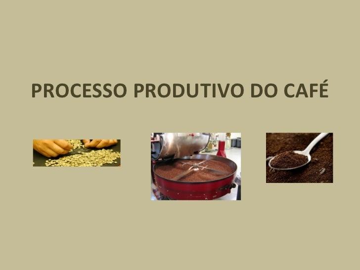 PROCESSO PRODUTIVO DO CAFÉ