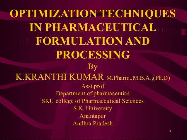 OPTIMIZATION TECHNIQUES IN PHARMACEUTICAL FORMULATION AND PROCESSING By K.KRANTHI KUMAR M.Pharm.,M.B.A.,(Ph.D) Asst.prof D...