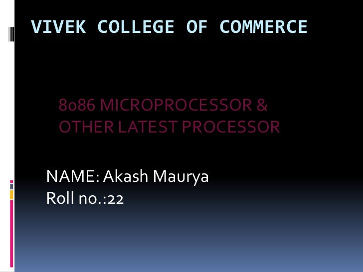 VIVEK COLLEGE OF COMMERCE  8086 MICROPROCESSOR &  OTHER LATEST PROCESSOR NAME: Akash Maurya Roll no.:22