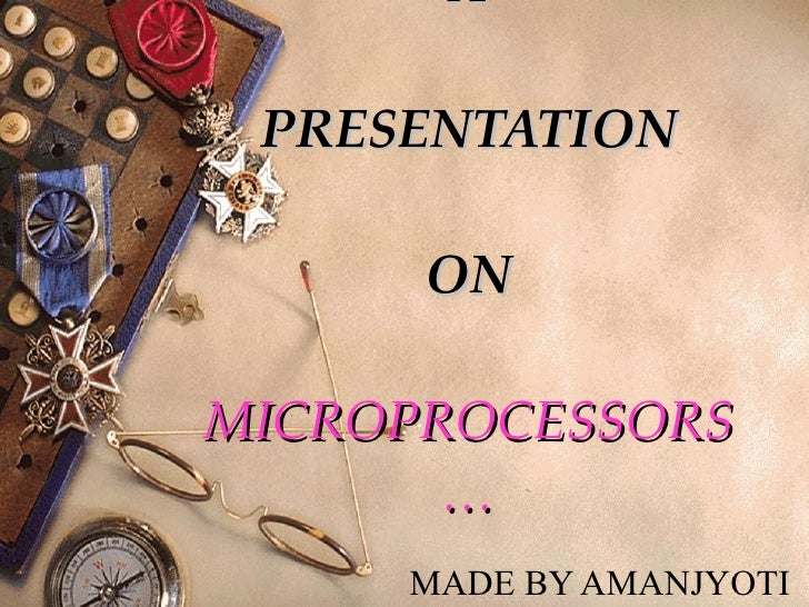 A  PRESENTATION  ON MICROPROCESSORS… MADE BY AMANJYOTI