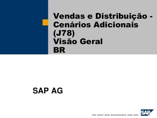 Vendas e Distribuição - Cenários Adicionais (J78) Visão Geral BR SAP AG
