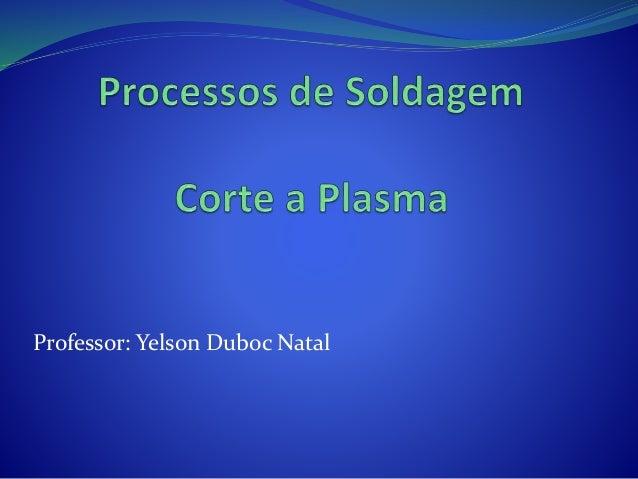 Professor: Yelson Duboc Natal