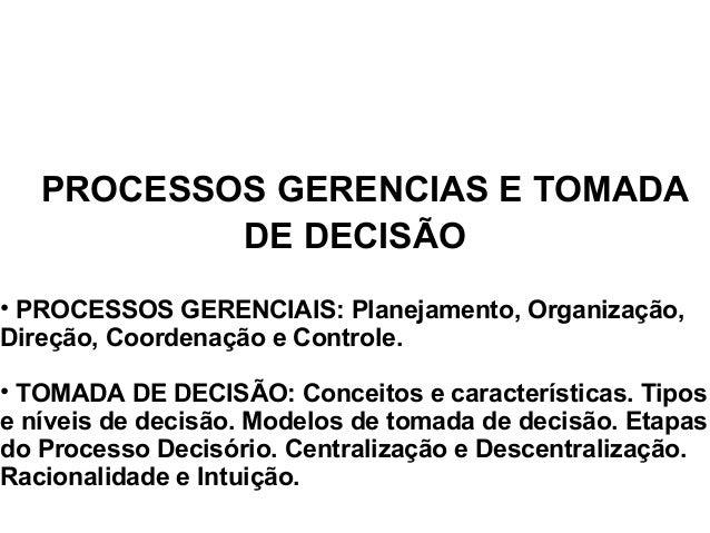 PROCESSOS GERENCIAS E TOMADA DE DECISÃO • PROCESSOS GERENCIAIS: Planejamento, Organização, Direção, Coordenação e Controle...