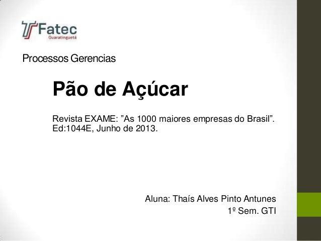 """Processos Gerencias Pão de Açúcar Revista EXAME: """"As 1000 maiores empresas do Brasil"""". Ed:1044E, Junho de 2013. Aluna: Tha..."""