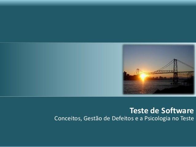 Teste de Software Conceitos, Gestão de Defeitos e a Psicologia no Teste