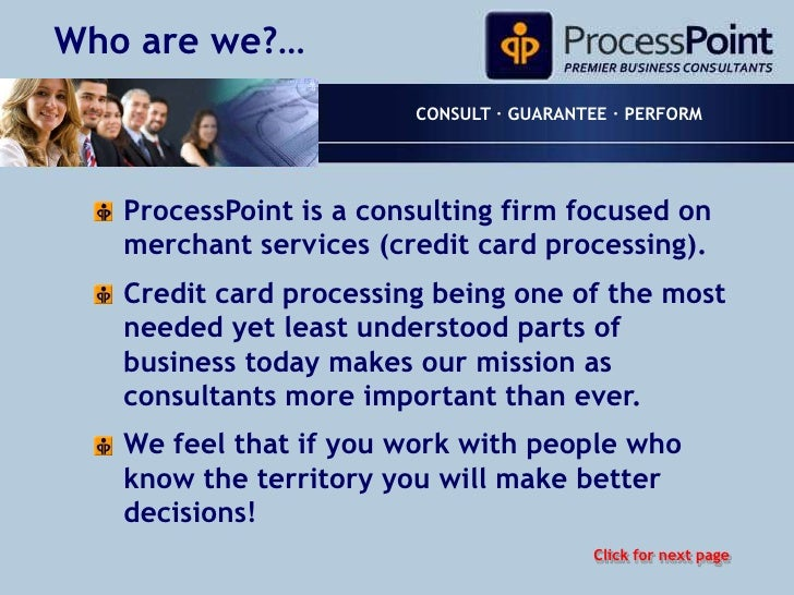 Who are we?…<br />CONSULT · GUARANTEE · PERFORM<br />ProcessPoint is a consulting firm focused on merchant services (credi...