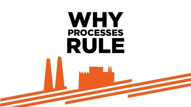 WHYPROCESSESRULE