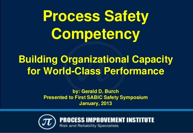 Process Safety      CompetencyBuilding Organizational Capacity for World-Class Performance                 by: Gerald D. B...