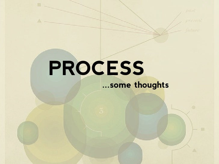 PROCESS    ...some thoughts