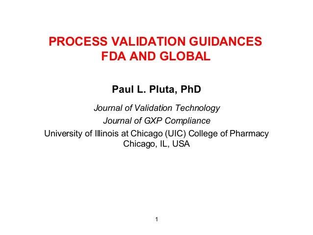 PROCESS VALIDATION GUIDANCES       FDA AND GLOBAL                 Paul L. Pluta, PhD              Journal of Validation Te...
