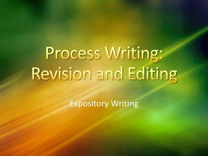 Process Writing:  Revision and Editing<br />Expository Writing<br />