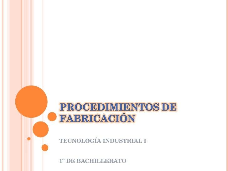 TECNOLOGÍA INDUSTRIAL I 1º DE BACHILLERATO