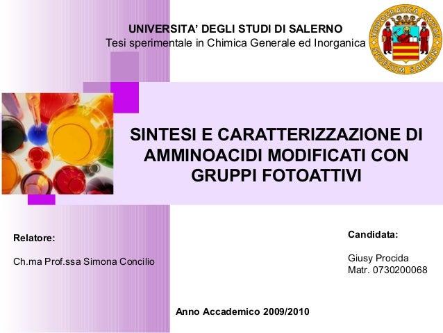 SINTESI E CARATTERIZZAZIONE DI AMMINOACIDI MODIFICATI CON GRUPPI FOTOATTIVI Relatore: Ch.ma Prof.ssa Simona Concilio Candi...