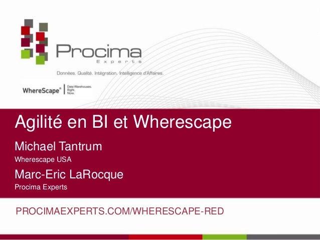 Agilité en BI et Wherescape Michael Tantrum Wherescape USA Marc-Eric LaRocque Procima Experts PROCIMAEXPERTS.COM/WHERESCAP...
