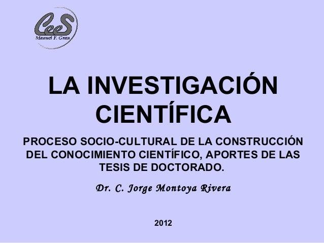 LA INVESTIGACIÓN       CIENTÍFICAPROCESO SOCIO-CULTURAL DE LA CONSTRUCCIÓNDEL CONOCIMIENTO CIENTÍFICO, APORTES DE LAS     ...