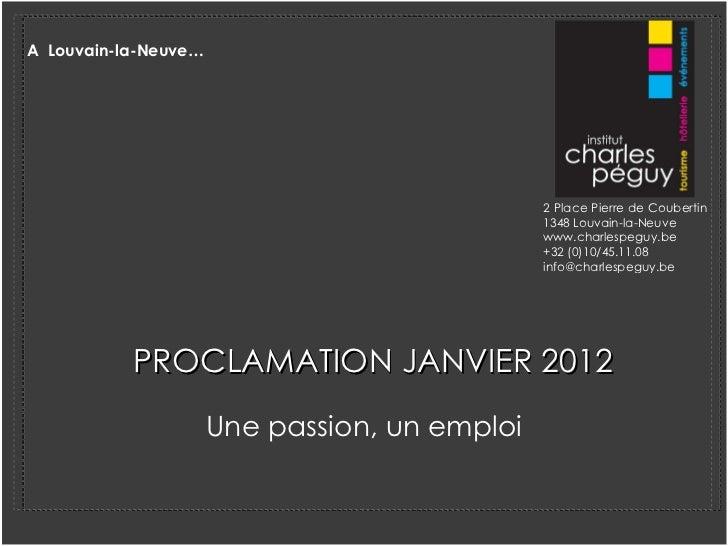 PROCLAMATION JANVIER 2012 <ul><li>Une passion, un emploi </li></ul>2 Place Pierre de Coubertin  1348 Louvain-la-Neuve www....
