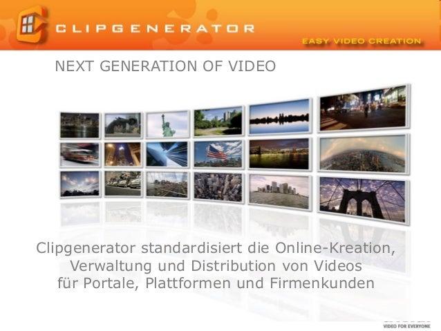 NEXT GENERATION OF VIDEOClipgenerator standardisiert die Online-Kreation,     Verwaltung und Distribution von Videos   für...