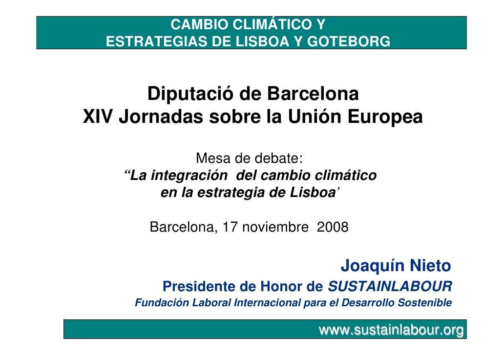 CAMBIO CLIMÁTICO Y   ESTRATEGIAS DE LISBOA Y GOTEBORG          Diputació de Barcelona XIV Jornadas sobre la Unión Europea ...