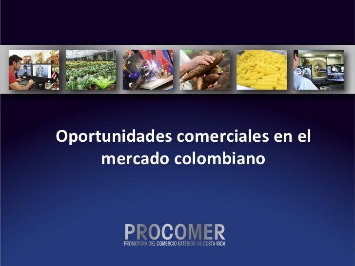 Procomer oportunidades comerciales en el mercado colombiano
