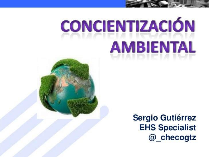 Sergio Gutiérrez EHS Specialist    @_checogtz