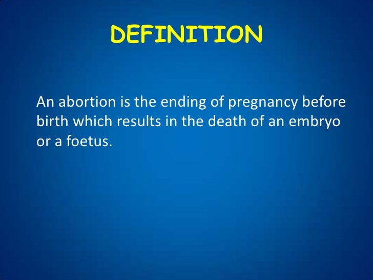 definition of abortion Abortion is the ending of pregnancy by removing an embryo or fetus before it can survive outside the uterus an abortion that occurs spontaneously is.