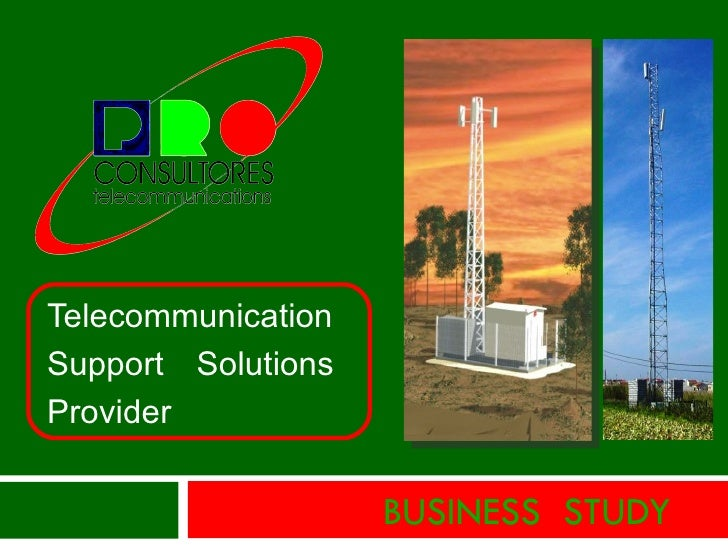 BUSINESS  STUDY Telecommunication  Support Solutions Provider