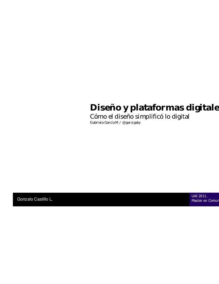 Diseño y plataformas digitales                      Cómo el diseño simplificó lo digital                      Gabriela Gar...