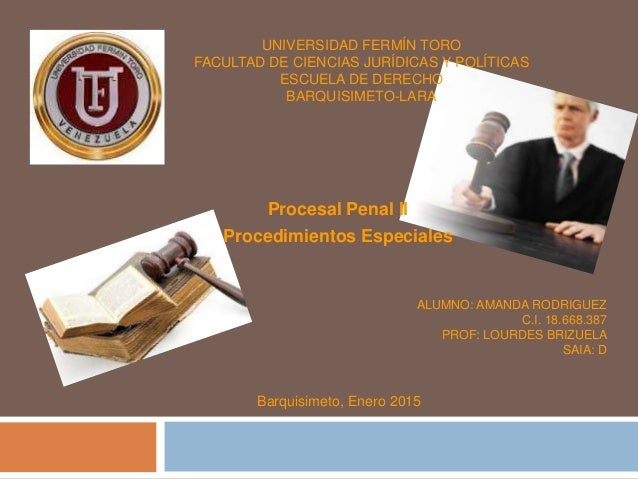 UNIVERSIDAD FERMÍN TORO FACULTAD DE CIENCIAS JURÍDICAS Y POLÍTICAS ESCUELA DE DERECHO BARQUISIMETO-LARA Procesal Penal II ...