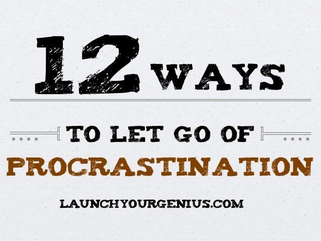 procrastination12TO LET GO OFwaysLAUNCHYOURGENIUS.COM