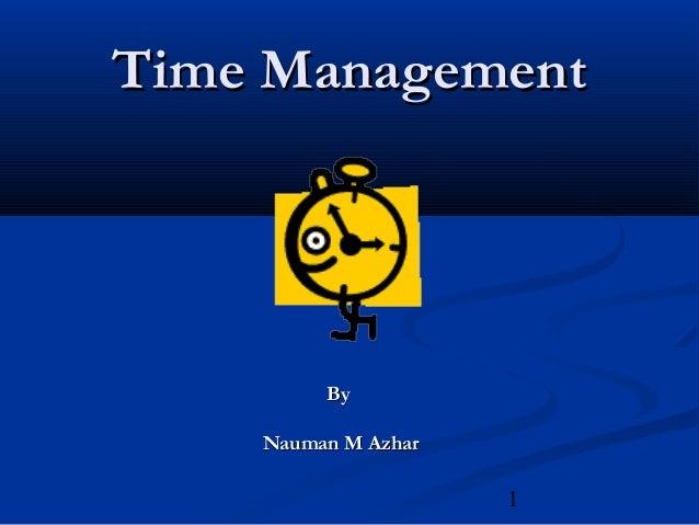1 Time ManagementTime Management ByBy Nauman M AzharNauman M Azhar