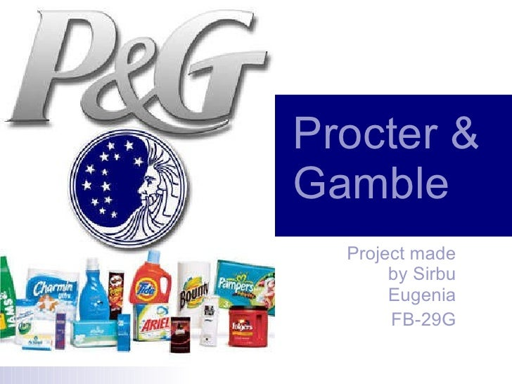 Procter & Gamble   Project made by Sirbu Eugenia FB-29G