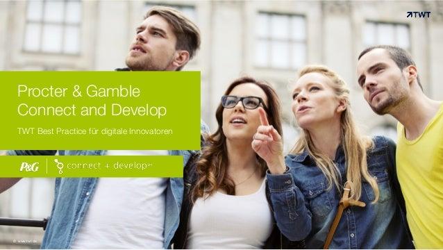 Procter & Gamble Connect and Develop TWT Best Practice für digitale Innovatoren ! © www.twt.de