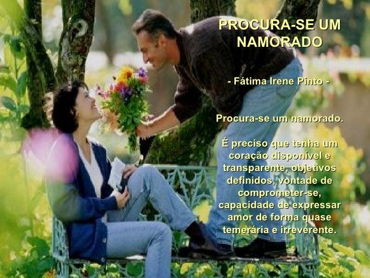 PROCURA-SE UM NAMORADO  - Fátima Irene Pinto -   Procura-se um namorado. É preciso que tenha um coração disponível e tra...