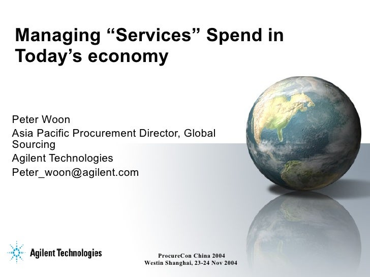 "Managing ""Services"" Spend in Today's economy Peter Woon Asia Pacific Procurement Director, Global Sourcing  Agilent Techno..."