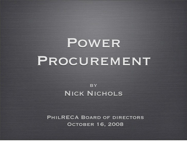 Power Procurement            by     Nick Nichols  PhilRECA Board of directors      October 16, 2008