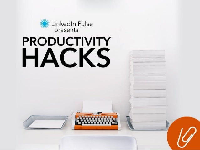 LinkedIn Pulse Presents: Productivity Hacks