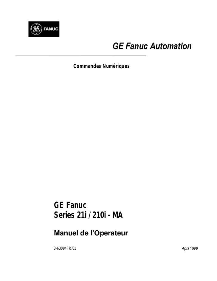 GE Fanuc Automation          Commandes NumériquesGE FanucSeries 21i / 210i - MAManuel de lOperateurB-63094FR/01           ...