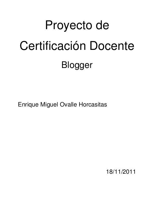 Proyecto deCertificación Docente               BloggerEnrique Miguel Ovalle Horcasitas                               18/11...