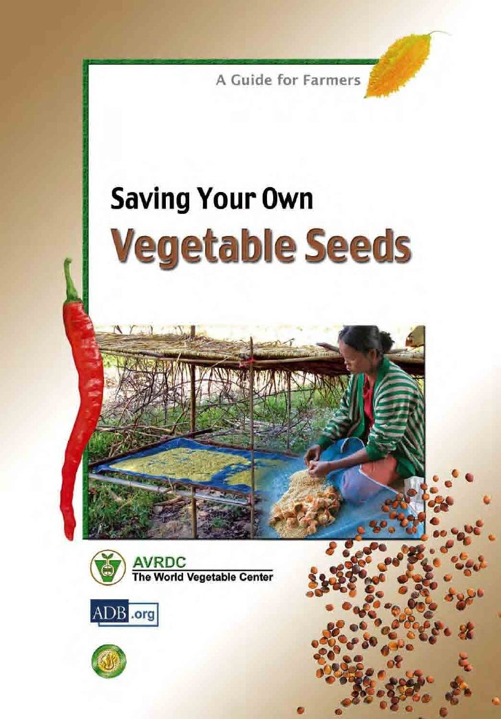 Saving Your Own      Vegetable Seeds           A Guide for FarmersWritten by: Sutevee Sukprakarn, Sunanta Juntakool and Ru...