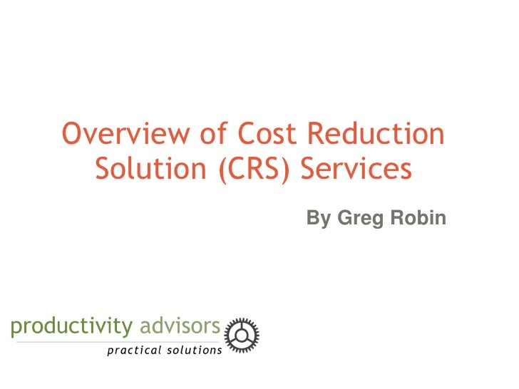 Overview of Cost Reduction   Solution (CRS) Services                 By Greg Robin