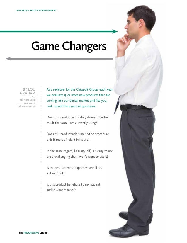 GameChangers BY LOU GRAHAM DDS For more about Lou, see his full bio on page 4 As a reviewer for the Catapult Group, each y...