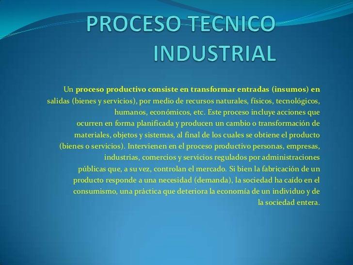 Un proceso productivo consiste en transformar entradas (insumos) ensalidas (bienes y servicios), por medio de recursos nat...