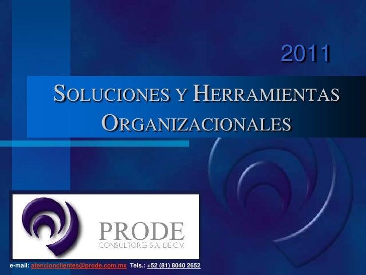 2011<br />SOLUCIONES Y HERRAMIENTAS ORGANIZACIONALES<br />e-mail: atencionclientes@prode.com.mx  Tels.: +52 (81) 8040 2652...