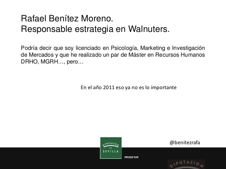 Rafael Benítez Moreno.Responsable estrategia en Walnuters.Podría decir que soy licenciado en Psicología, Marketing e Inves...