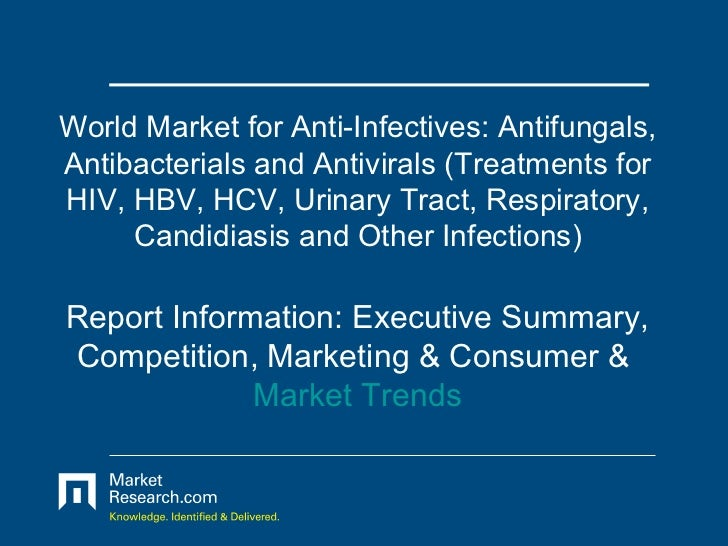 World Market for Anti-Infectives: Antifungals, Antibacterials and Antivirals (Treatments for HIV, HBV, HCV, Urinary Tract, Respiratory, Candidiasis and Other Infections)