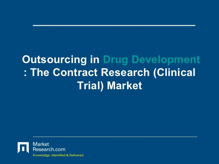 Outsourcing in  Drug Development : The Contract Research (Clinical Trial) Market